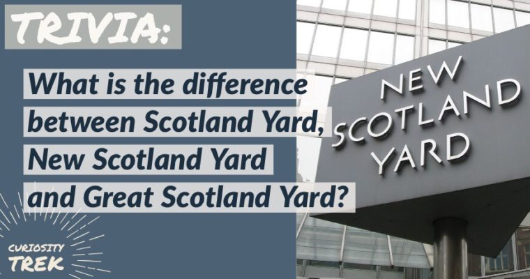 What is the difference between Scotland Yard, New Scotland Yard and Great Scotland Yard?