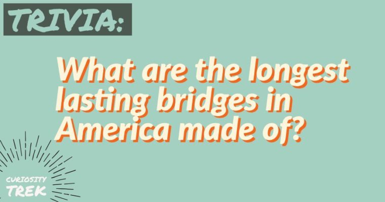 What are the longest lasting bridges in America made of?