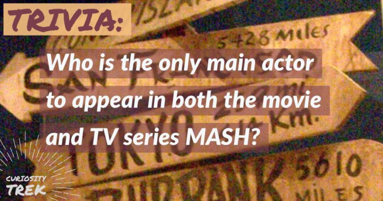Who is the only main actor to appear in both the movie and TV series MASH?