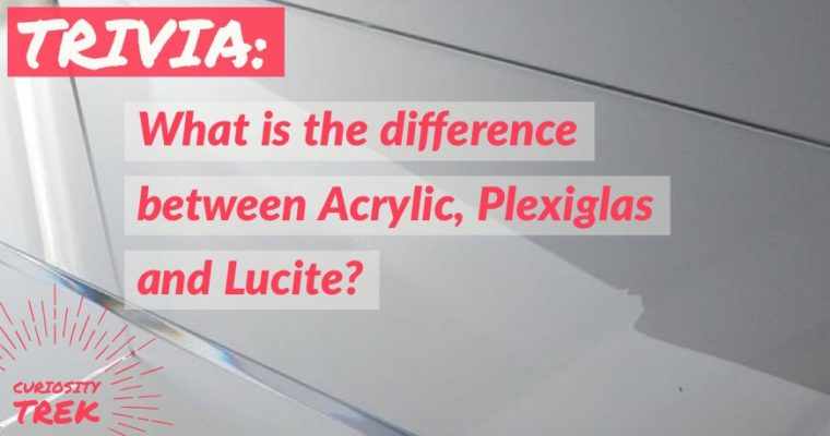 What is the difference between Acrylic, Plexiglas and Lucite?