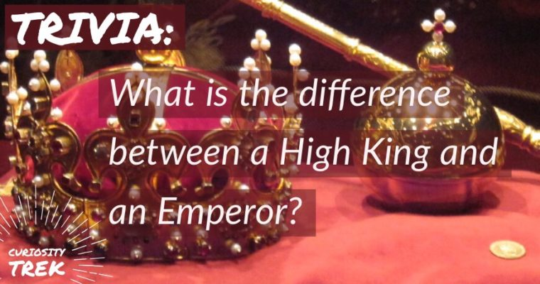 What is the difference between a High King and an Emperor?