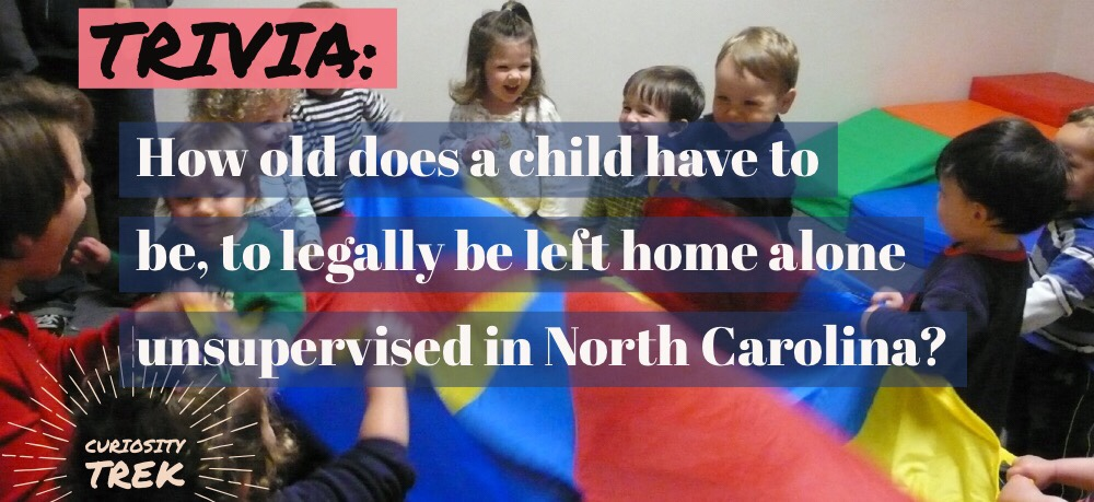 How old does a child have to be, to legally be left home alone unsupervised in North Carolina?