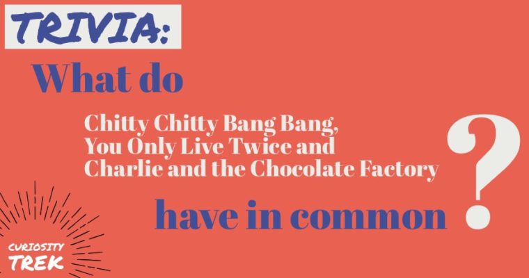 What do Chitty Chitty Bang Bang, You Only Live Twice and Charlie and the Chocolate Factory have in common?