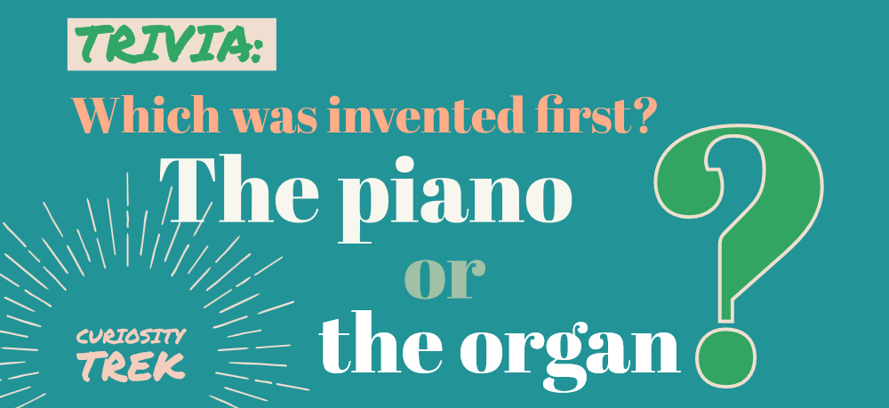 Trivia: Which was invented first? The piano or the organ?